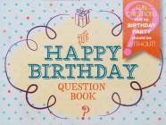 The Happy Birthday Question Book: Fun Questions That No Birthday Party Should Be Without Cover Image