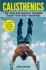 Calisthenics: The True Bodyweight Training Guide Your Body Deserves - For Explosive Muscle Gains and Incredible Strength Cover Image