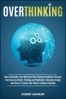 Overthinking: How To Declutter Your Mind And Start Thinking Positively, Discover Fast Success Habits, Thinking and Meditation, Elimi Cover Image