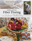 Organic Fiber Dyeing - The Colonial Williamsburg Method Cover Image