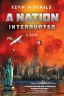 A Nation Interrupted: An Alternate History Novel Cover Image