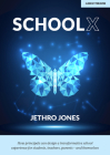 Schoolx: How Principals Can Design a Transformative School Experience for Students, Teachers, Parents - And Themselves Cover Image