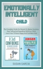 Emotionally Intelligent Child: The Complete Guide For Parents To Master Emotions, Stop Yelling And Empathize With Your Child - Learn How To Raise Hap Cover Image