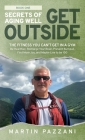 Secrets of Aging Well - Get Outside: The Fitness You Can't Get in a Gym - Be Healthier, Recharge Your Brain, Prevent Burnout, Find More Joy, and Maybe Cover Image