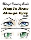 Manga Drawing Books How to Draw Manga Eyes: Learn Japanese Manga Eyes And Pretty Manga Face Cover Image