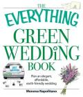 The Everything Green Wedding Book: Plan an elegant, affordable, earth-friendly wedding (Everything®) Cover Image