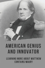 American Genius And Innovator: Learning More About Matthew Contains Maury: Matthew Maury Accomplishments Cover Image