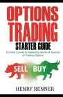 Options Trading Starter Guide: A Crash Course to Mastering the Art & Science of Trading Options (Personal Finance #3) Cover Image