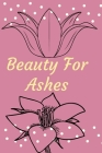 Beauty For Ashes: Religious, Spiritual, Motivational Notebook, Journal, Diary (110 Pages, Blank, 6 x 9) Cover Image
