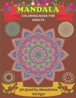 Mandala Coloring Book For Adults 50 Quality Mandalas Design: Coloring Pages For Meditation And Happiness /mandala coloring books for adults relaxation Cover Image