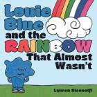 Louie Blue and the Rainbow That Almost Wasn't Cover Image
