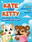 Kate the Kitty Beats Boredom: Children's Book About Emotions Management, Making Good Choices, Boredom, Kids Ages 2 5, Kindergarten, Preschool) (Kate Cover Image