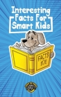 Interesting Facts for Smart Kids: 1,000+ Fun Facts for Curious Kids and Their Families Cover Image