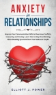 Anxiety In Relationship: Improve Your Communication Skills to Overcome Conflicts, Insecurity, and Anxiety. Learn How to Stop Overthinking About Cover Image
