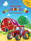 Tractor Coloring Book For Toddlers: 25 Big, Simple and Unique Images Perfect For Beginners: Ages 2-4, 8.5 x 11 Inches (21.59 x 27.94 cm) Cover Image
