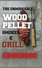 The Unmissable Wood Pellet Smoker & Grill Cookbook Cover Image