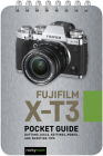 Fujifilm X-T3: Pocket Guide: Buttons, Dials, Settings, Modes, and Shooting Tips Cover Image