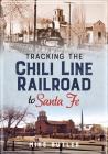 Tracking the Chili Line Railroad to Santa Fe Cover Image