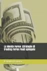 La Mente Forex: Strategie di trading Forex reali spiegate Cover Image