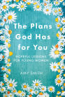 The Plans God Has for You: Hopeful Lessons for Young Women Cover Image