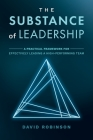 The Substance of Leadership: A Practical Framework for Effectively Leading a High-Performing Team Cover Image