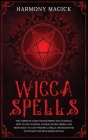 Wicca Spells: The Complete Guide for Mastering Wiccan Spells. How to Use Crystals, Candles, Runes, Herbal and Moon Magic to Cast Pow Cover Image