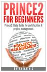 Prince2 for Beginners: Prince2 self study for Certification & Project Management Cover Image