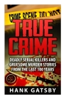 True Crime: Deadly Serial Killers And Gruesome Murders Stories From the Last 100 Years Cover Image