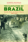 The Sanitation of Brazil: Nation, State, and Public Health, 1889-1930 (Lemann Institute for Brazilian Studies Series ) Cover Image