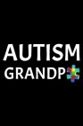 Autism Grandpa: Notebook (Journal, Diary) for Grandpas who have a grandson or granddaughter with Autism - 120 lined pages to write in Cover Image