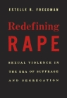 Redefining Rape: Sexual Violence in the Era of Suffrage and Segregation Cover Image