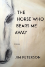 The Horse Who Bears Me Away Cover Image