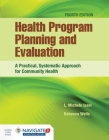 Health Program Planning and Evaluation: A Practical, Systematic Approach for Community Health: A Practical, Systematic Approach for Community Health Cover Image