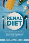 Renal Diet: The Complete Nutrition Guide to Manage Kidney Disease, and Avoiding Dialysis. Delicious Recipes Low Sodium, Low Phosph Cover Image