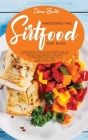 Mastering Тне Ѕіrtfood Diet: A Workbook To Help You Understand The Sirtfood Diet For Weight Loss With Easy And Delicious Cover Image