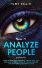 How to Analyze People: How to Read and Influence People with the Ultimate Guide to Reading Body Language and Nonverbal Communication Cover Image