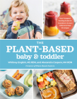 The Plant-Based Baby and Toddler: Your Complete Feeding Guide for 6 months to 3 years Cover Image
