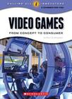 Video Games: From Concept to Consumer (Calling All Innovators: Career for You) (Calling All Innovators: A Career for You) Cover Image