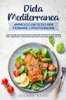 Dieta Mediterranea Approcci dietetici per fermare l'ipertensione: Questo libro include un piano alimentare con ricette per perdere peso, abbassare la Cover Image