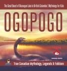 Ogopogo - The Great Beast of Okanagan Lake in British Columbia - Mythology for Kids - True Canadian Mythology, Legends & Folklore Cover Image