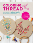 Tula Pink Coloring with Thread: Stitching a Whimsical World with Hand Embroidery Cover Image