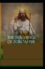 Teachings of Zoroaster: illustrated edtion Cover Image