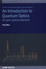 An Introduction to Quantum Optics: An open systems approach (Iop Expanding Physics) Cover Image