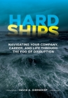 Hard Ships: Navigating Your Company, Career, and Life through the Fog of Disruption Cover Image