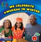 We Celebrate Kwanzaa in Winter (21st Century Basic Skills Library: Let's Look at Winter) Cover Image