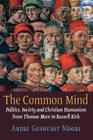 The Common Mind: Politics, Society and Christian Humanism from Thomas More to Russell Kirk Cover Image