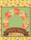Happy Fall: On Green - Perfect Autumn Coloring And Sketchbook for Preschool, Pre K, Kindergarten, Home-schooled And Primary School Cover Image