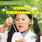 Using a Thermometer (Super Science Tools) Cover Image