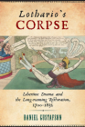 Lothario's Corpse: Libertine Drama and the Long-Running Restoration, 1700-1832 (Transits: Literature, Thought & Culture 1650-1850) Cover Image