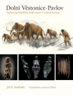 Dolní Vestonice–Pavlov: Explaining Paleolithic Settlements in Central Europe (Peopling of the Americas Publications) Cover Image